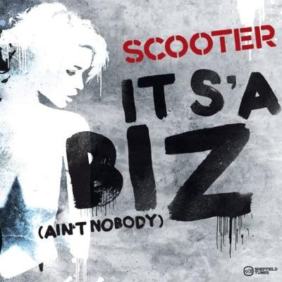 SCOOTER - It's A Biz (Ain't Nobody)