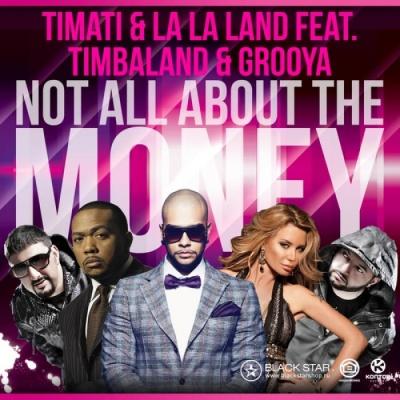 TIMATI ft. TIMBALAND & LA LA LAND - Not All About The Money