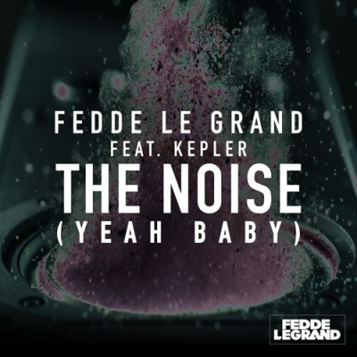 Fedde LE GRAND - The Noise (Yeah Baby)